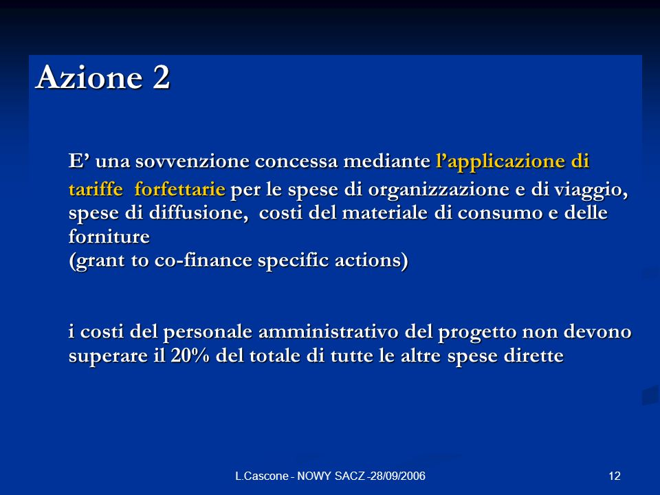 12L.Cascone - NOWY SACZ -28/09/2006 Azione 2 E una sovvenzione concessa mediante lapplicazione di tariffe forfettarie per le spese di organizzazione e