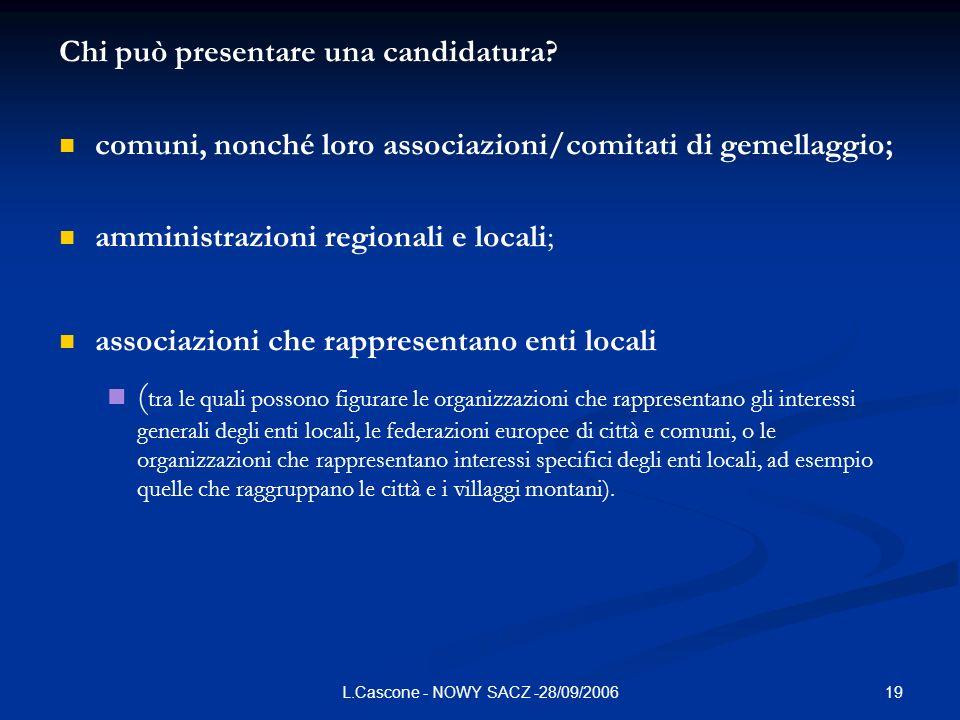 19L.Cascone - NOWY SACZ -28/09/2006 Chi può presentare una candidatura? comuni, nonché loro associazioni/comitati di gemellaggio; amministrazioni regi