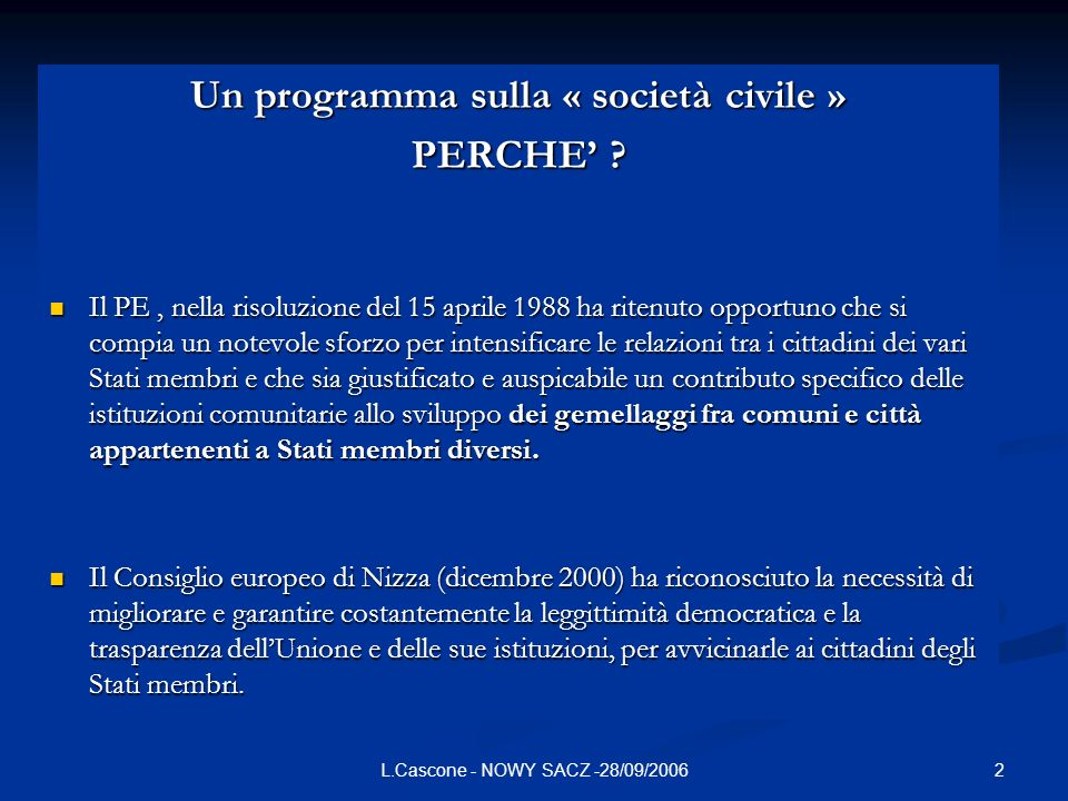 2L.Cascone - NOWY SACZ -28/09/2006 Un programma sulla « società civile » PERCHE ? Il PE, nella risoluzione del 15 aprile 1988 ha ritenuto opportuno ch