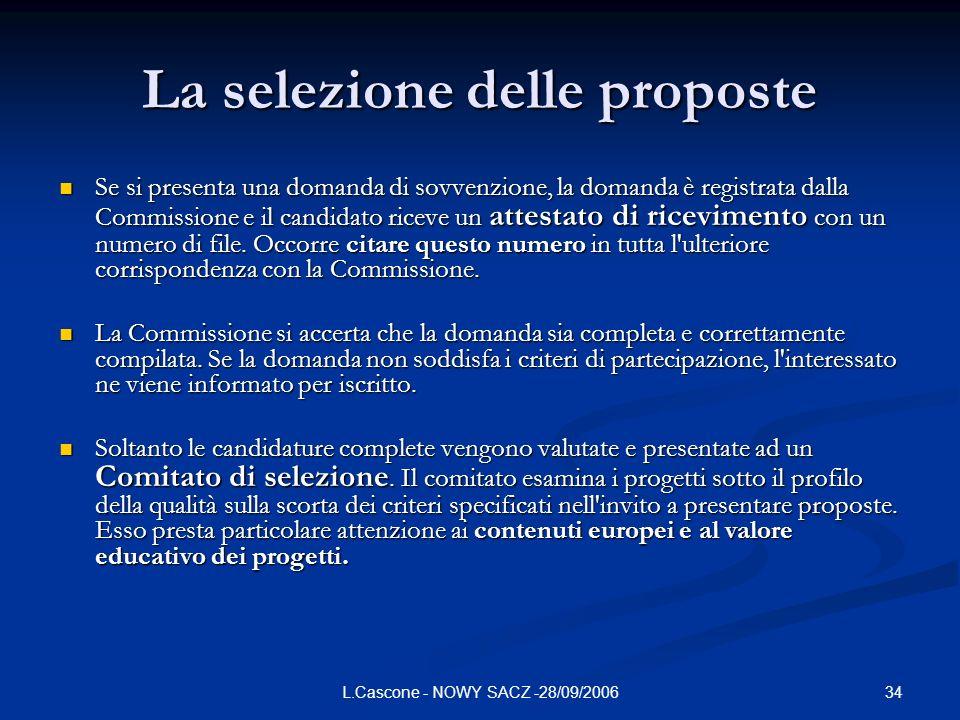34L.Cascone - NOWY SACZ -28/09/2006 La selezione delle proposte Se si presenta una domanda di sovvenzione, la domanda è registrata dalla Commissione e