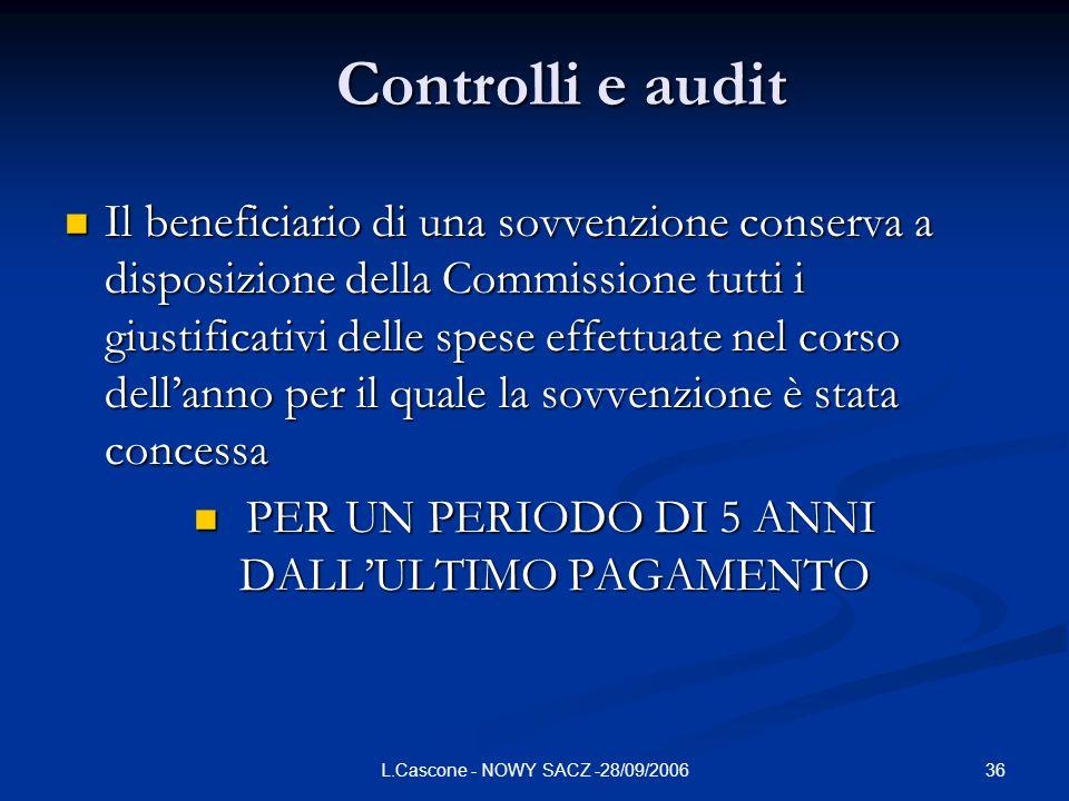 36L.Cascone - NOWY SACZ -28/09/2006 Controlli e audit Il beneficiario di una sovvenzione conserva a disposizione della Commissione tutti i giustificat