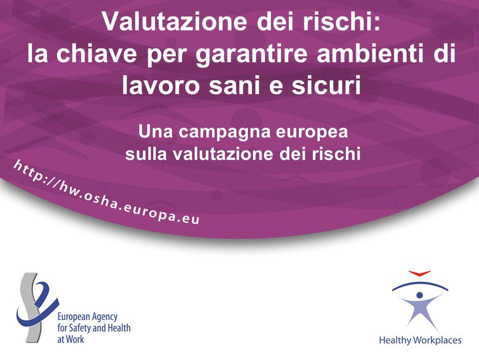 Valutazione dei rischi: la chiave per garantire ambienti di lavoro sani e sicuri Una campagna europea sulla valutazione dei rischi