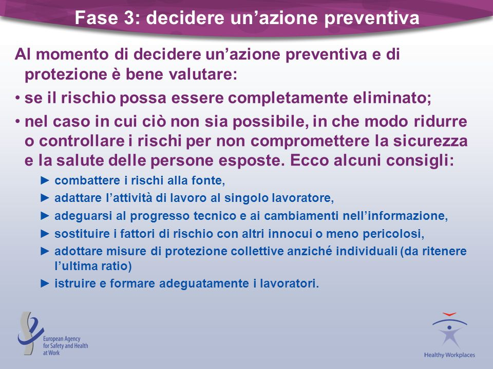 Fase 3: decidere unazione preventiva Al momento di decidere unazione preventiva e di protezione è bene valutare: se il rischio possa essere completame