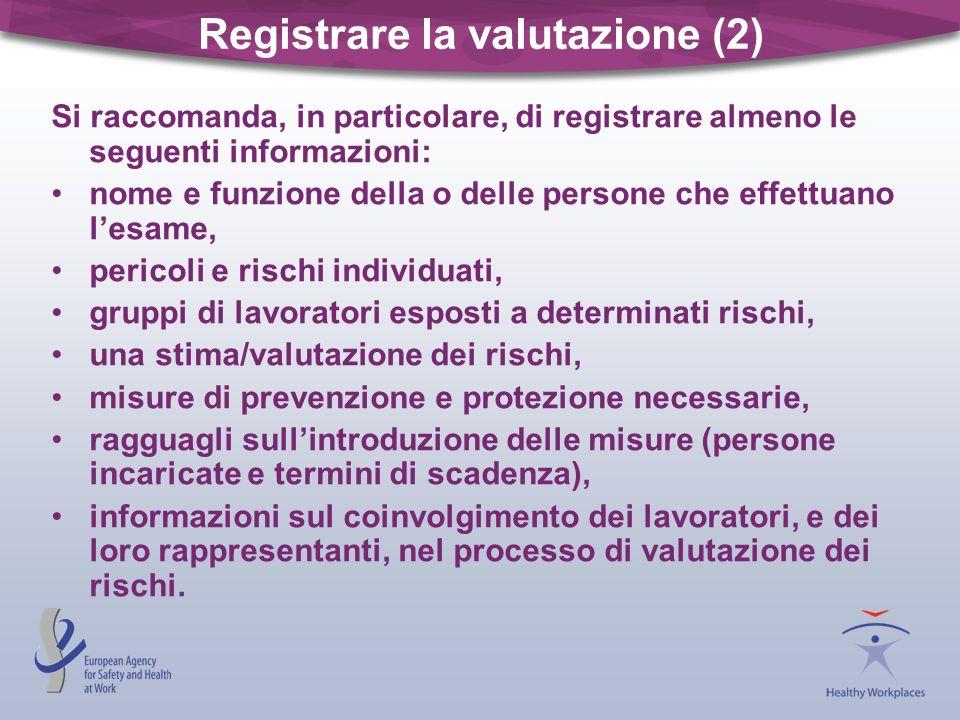 Registrare la valutazione (2) Si raccomanda, in particolare, di registrare almeno le seguenti informazioni: nome e funzione della o delle persone che