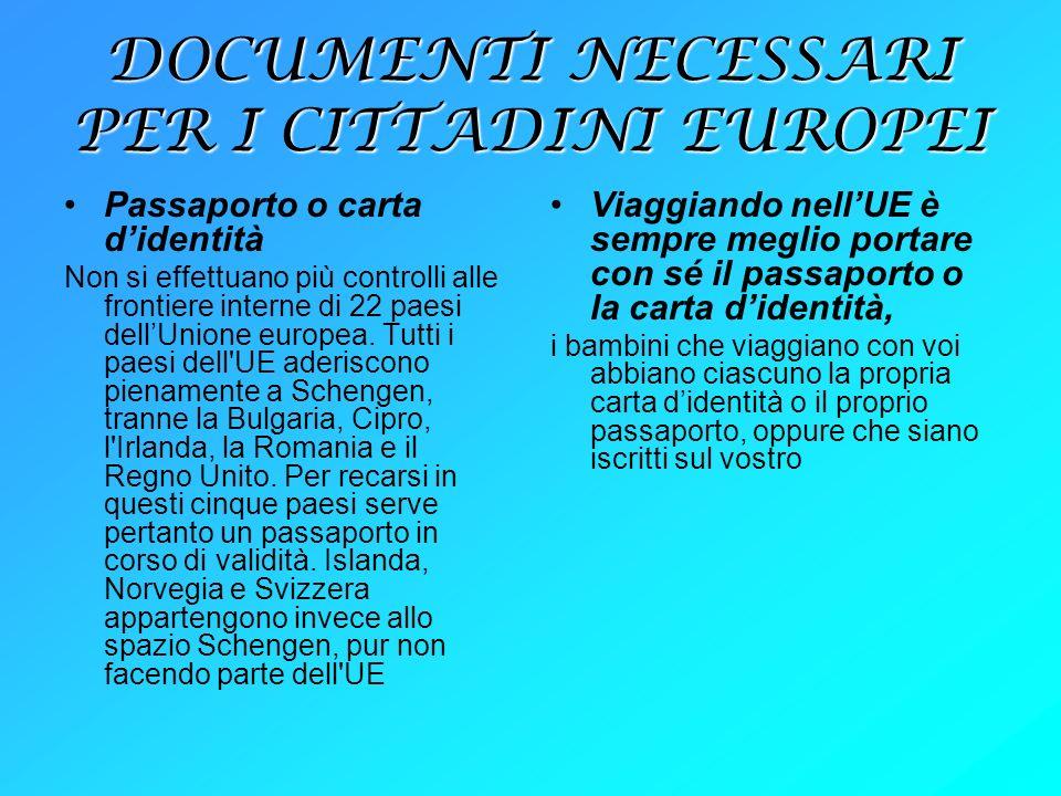 DOCUMENTI NECESSARI PER I CITTADINI EUROPEI Passaporto o carta didentità Non si effettuano più controlli alle frontiere interne di 22 paesi dellUnione