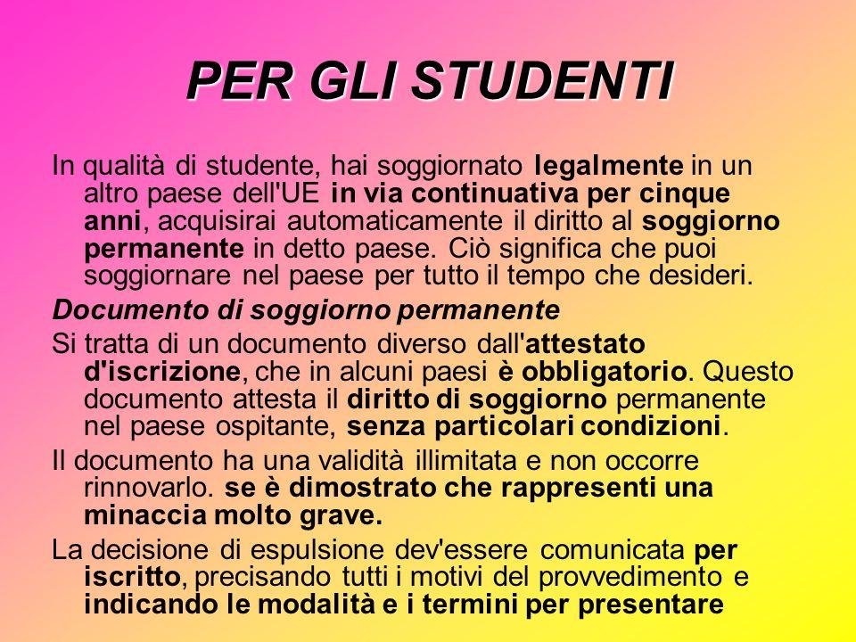 PER GLI STUDENTI In qualità di studente, hai soggiornato legalmente in un altro paese dell'UE in via continuativa per cinque anni, acquisirai automati