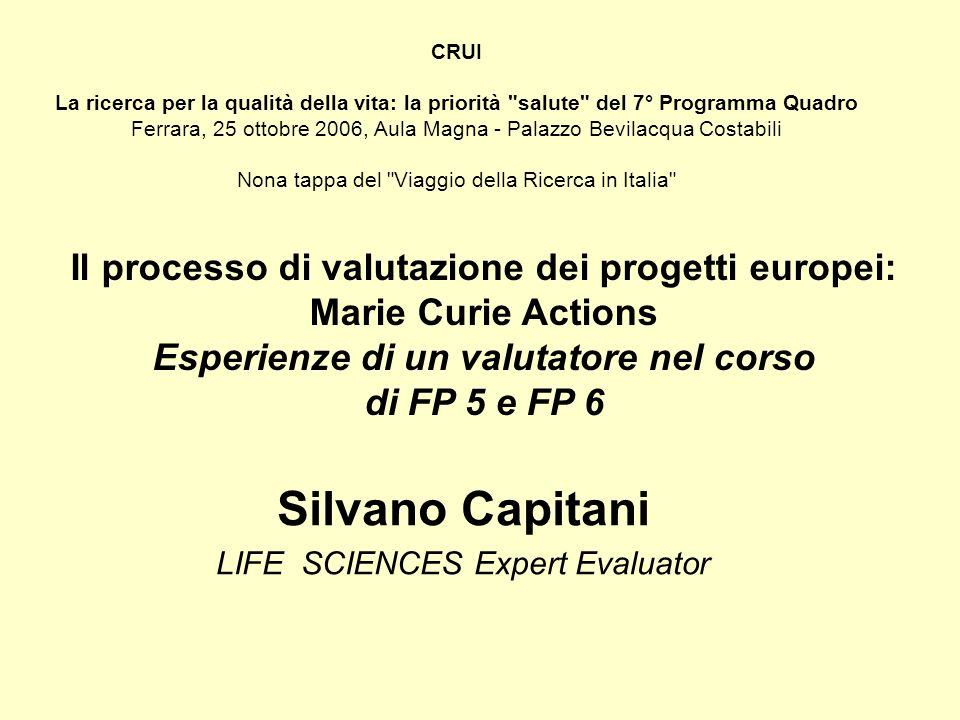 Ambito della valutazione Structuring the European Research Area Human Resources & Mobility Marie Curie Actions (FP 5 & FP 6) People (FP 7)