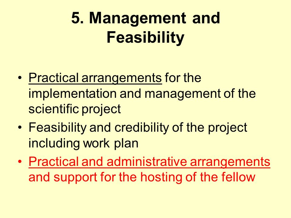 5. Management and Feasibility Practical arrangements for the implementation and management of the scientific project Feasibility and credibility of th