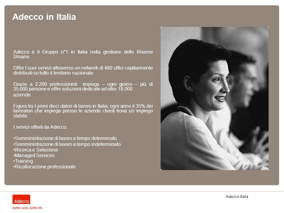 Adecco Italia Adecco in Italia Adecco è il Gruppo n°1 in Italia nella gestione delle Risorse Umane. Offre I suoi servizi attraverso un network di 480