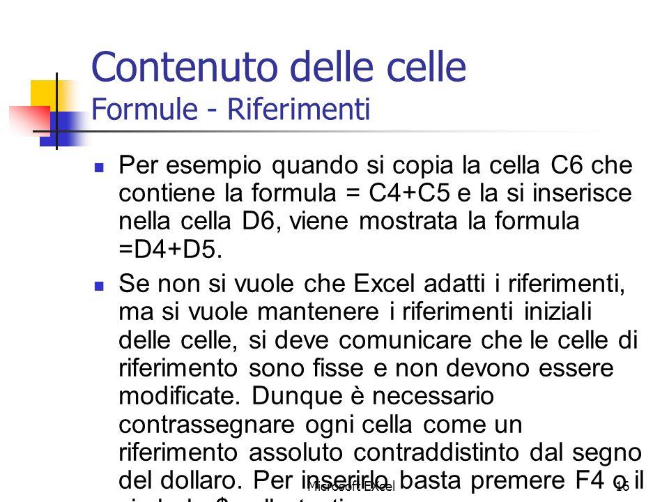 Microsoft EXcel16 Contenuto delle celle Formule - Riferimenti Per esempio quando si copia la cella C6 che contiene la formula = C4+C5 e la si inserisc