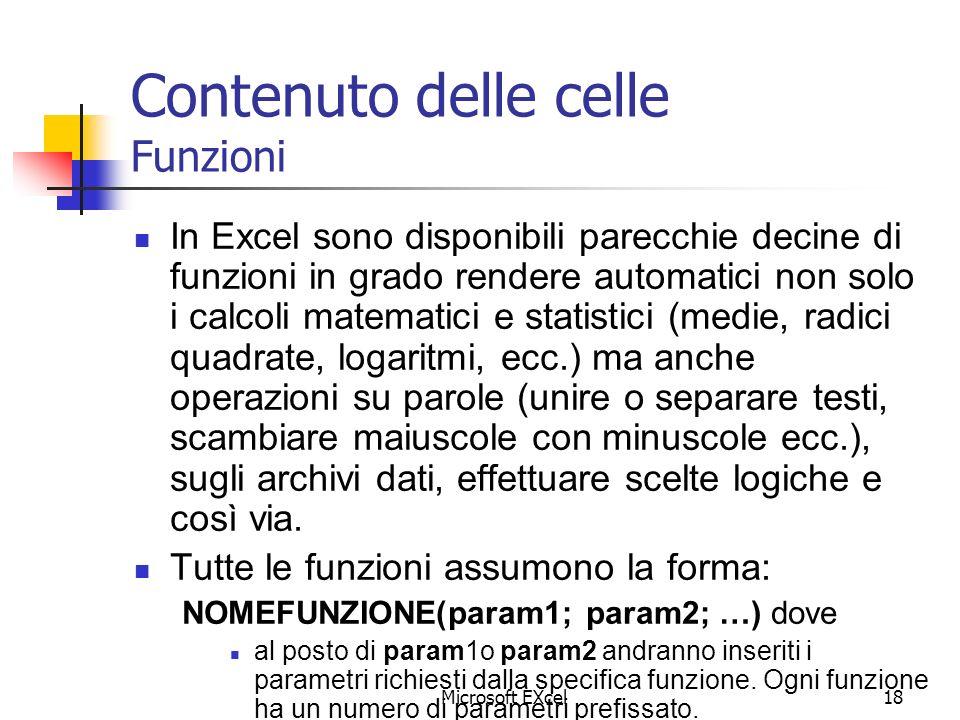Microsoft EXcel18 Contenuto delle celle Funzioni In Excel sono disponibili parecchie decine di funzioni in grado rendere automatici non solo i calcoli