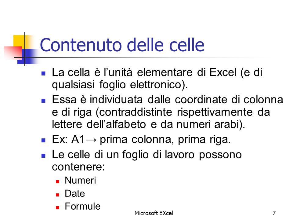 Microsoft EXcel7 Contenuto delle celle La cella è lunità elementare di Excel (e di qualsiasi foglio elettronico). Essa è individuata dalle coordinate