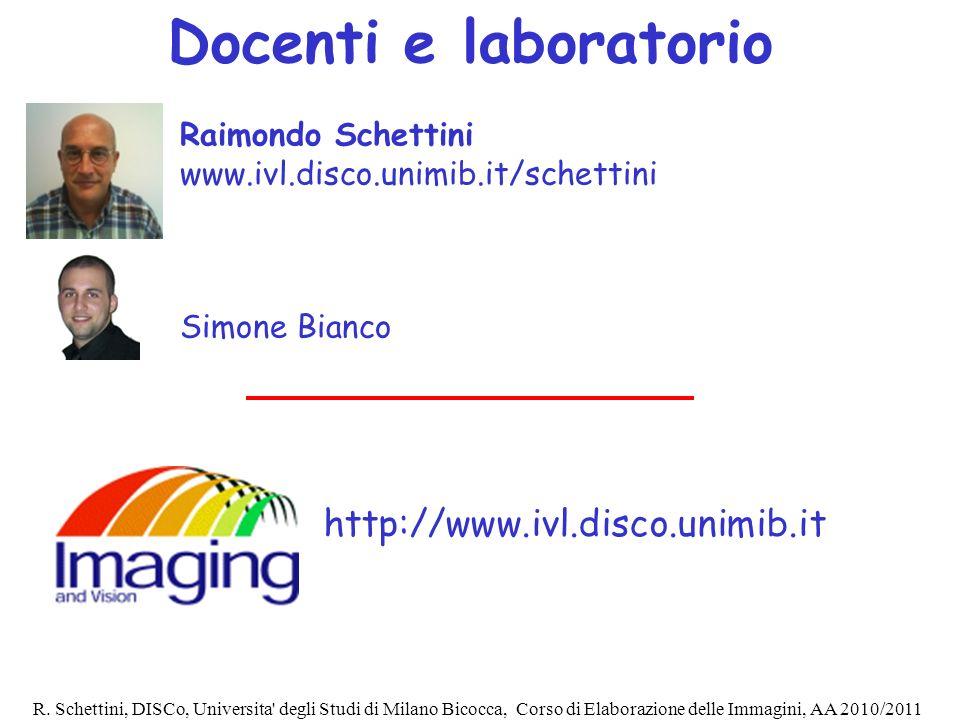 R. Schettini, DISCo, Universita' degli Studi di Milano Bicocca, Corso di Elaborazione delle Immagini, AA 2010/2011 Docenti e laboratorio Raimondo Sche