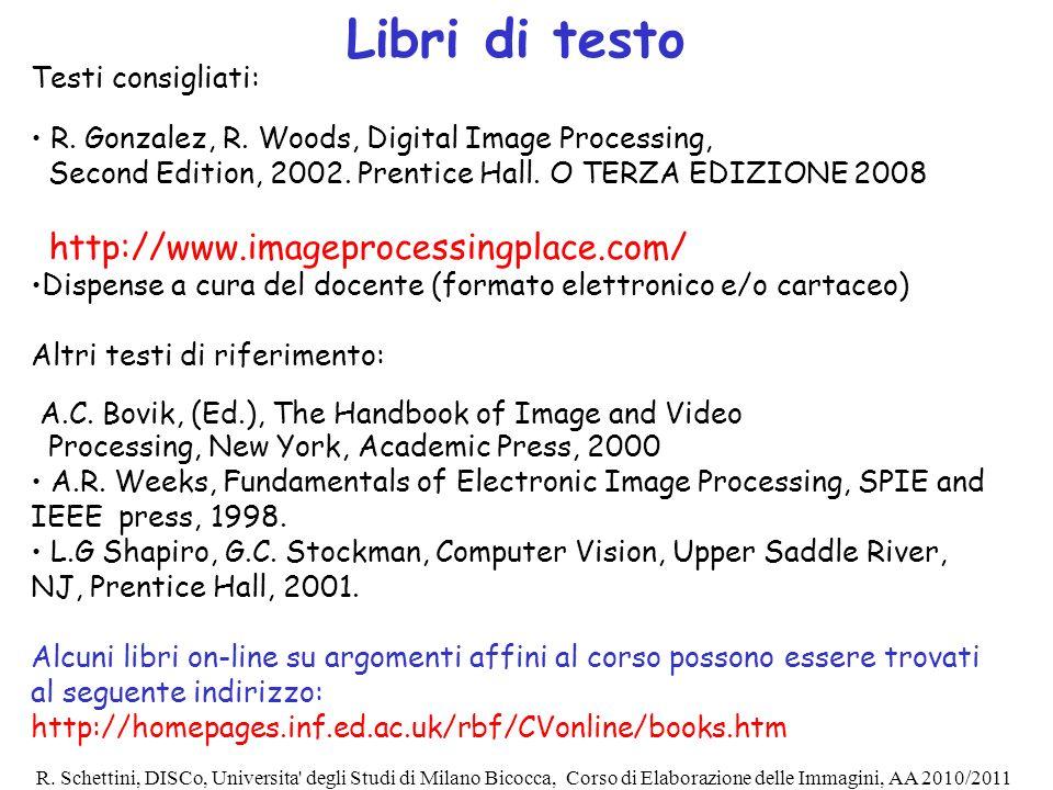 R. Schettini, DISCo, Universita' degli Studi di Milano Bicocca, Corso di Elaborazione delle Immagini, AA 2010/2011 Libri di testo Testi consigliati: R