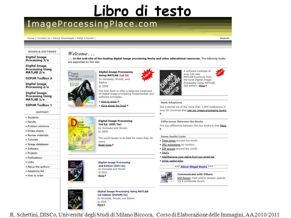 R. Schettini, DISCo, Universita' degli Studi di Milano Bicocca, Corso di Elaborazione delle Immagini, AA 2010/2011 Libro di testo