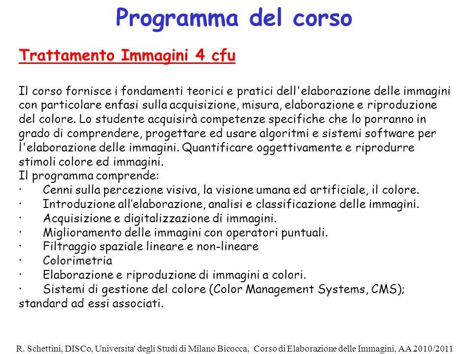 R. Schettini, DISCo, Universita' degli Studi di Milano Bicocca, Corso di Elaborazione delle Immagini, AA 2010/2011 Trattamento Immagini 4 cfu Il corso