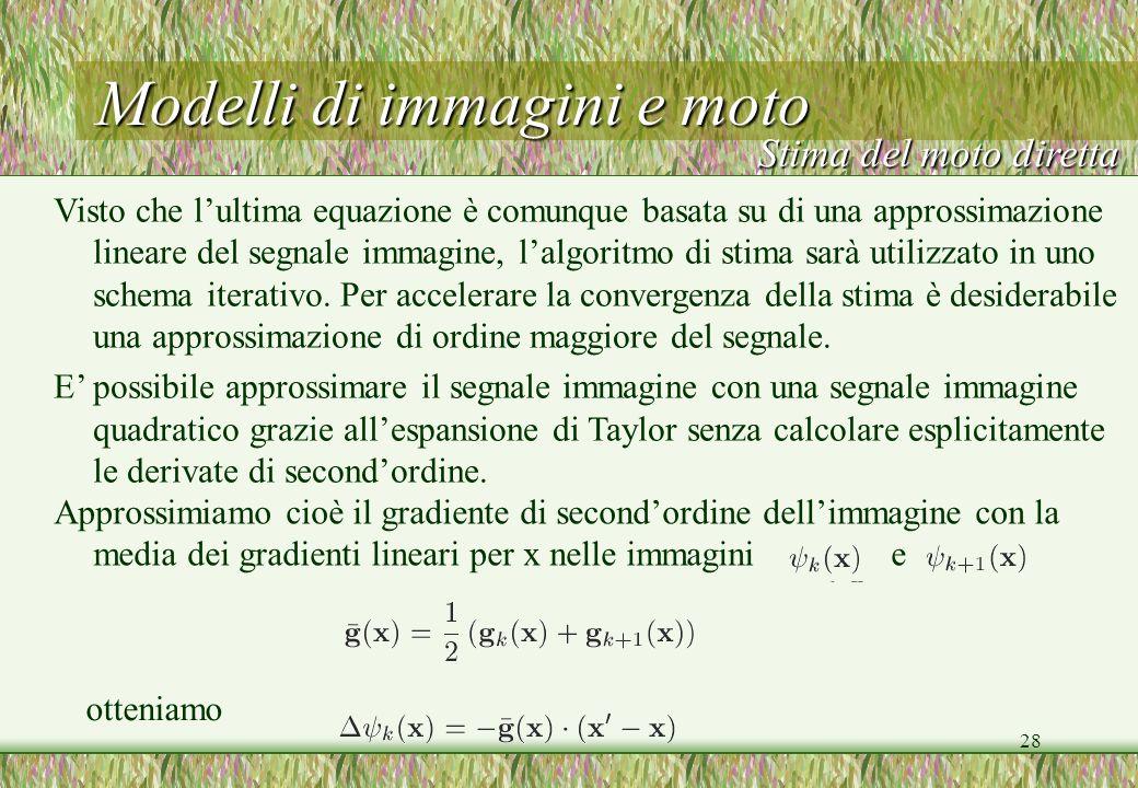 28 Modelli di immagini e moto Approssimiamo cioè il gradiente di secondordine dellimmagine con la media dei gradienti lineari per x nelle immagini e o
