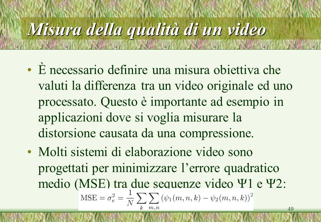 49 Misura della qualità di un video È necessario definire una misura obiettiva che valuti la differenza tra un video originale ed uno processato. Ques