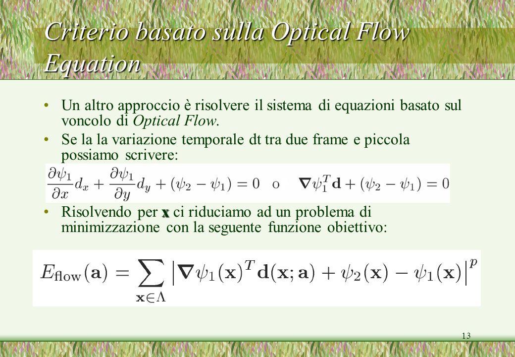 13 Criterio basato sulla Optical Flow Equation Un altro approccio è risolvere il sistema di equazioni basato sul voncolo di Optical Flow. Se la la var