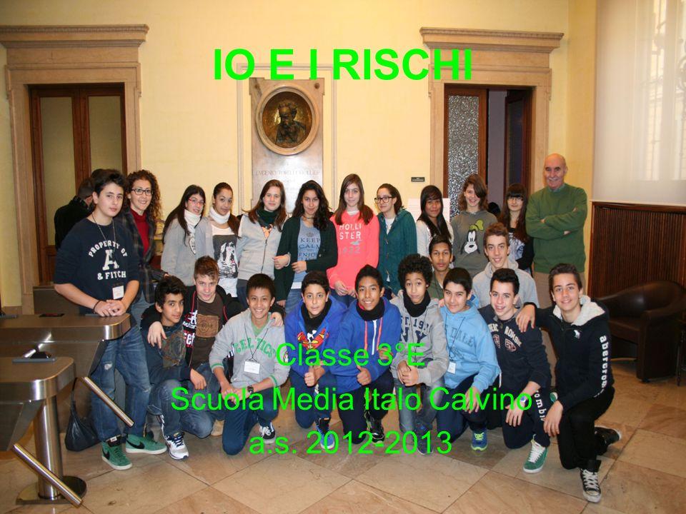 IO E I RISCHI Classe 3°E Scuola Media Italo Calvino a.s. 2012-2013