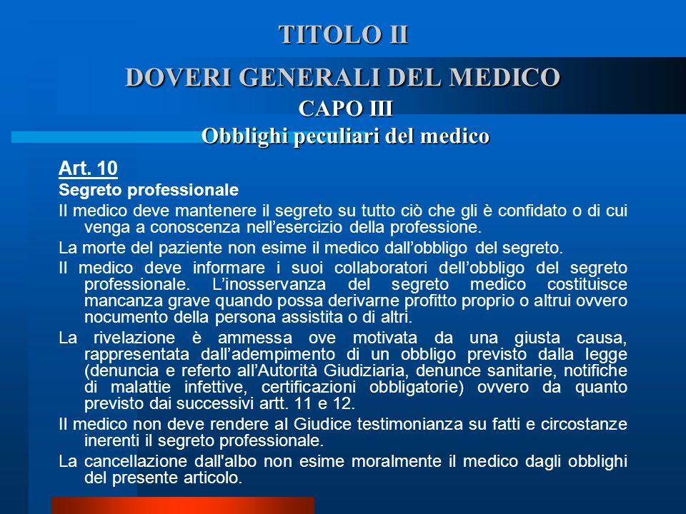 TITOLO II DOVERI GENERALI DEL MEDICO Art. 10 Segreto professionale  Il medico deve mantenere il segreto su tutto ciò che gli è confidato o di cui ve