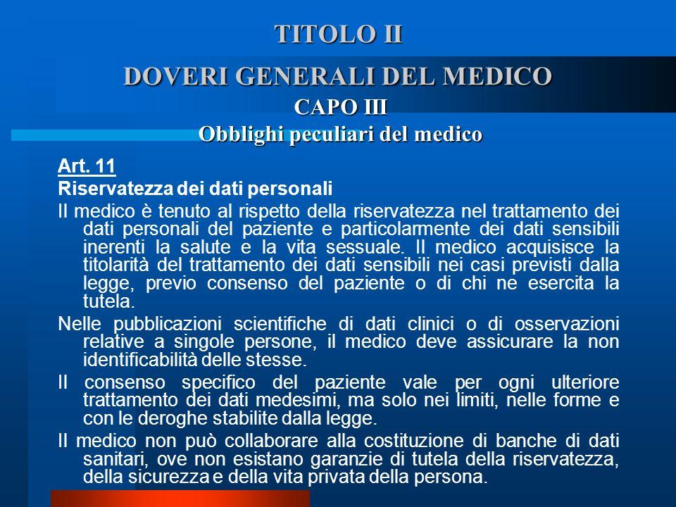 TITOLO II DOVERI GENERALI DEL MEDICO Art. 11 Riservatezza dei dati personali  Il medico è tenuto al rispetto della riservatezza nel trattamento dei
