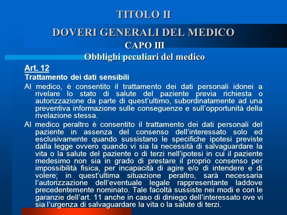 TITOLO II DOVERI GENERALI DEL MEDICO Art. 12 Trattamento dei dati sensibili  Al medico, è consentito il trattamento dei dati personali idonei a rive