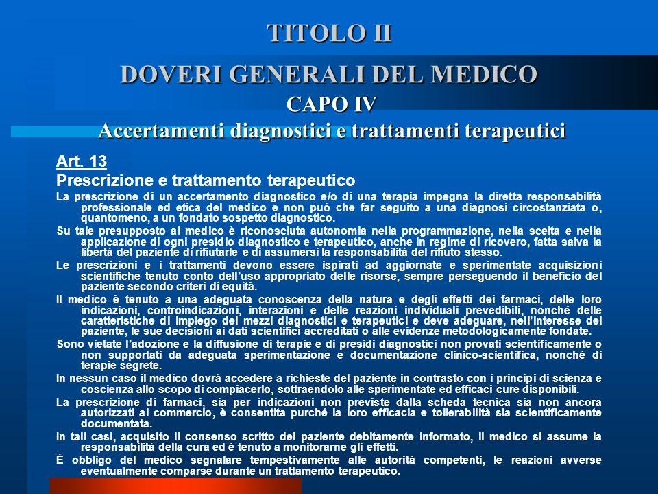 TITOLO II DOVERI GENERALI DEL MEDICO Art. 13 Prescrizione e trattamento terapeutico  La prescrizione di un accertamento diagnostico e/o di una terap