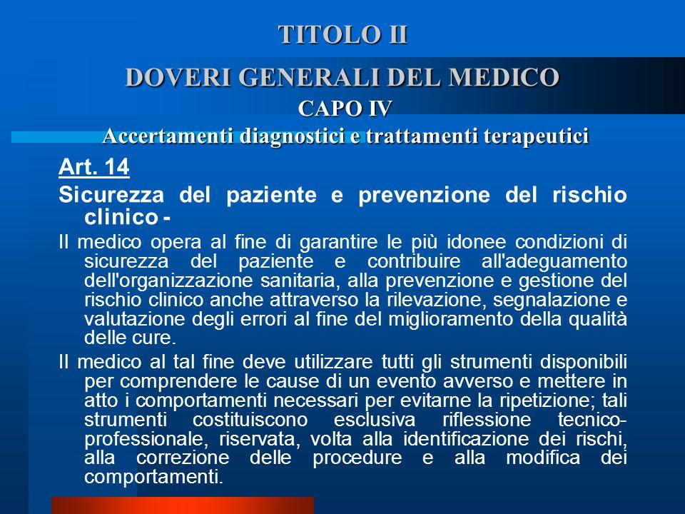 TITOLO II DOVERI GENERALI DEL MEDICO CAPO IV Accertamenti diagnostici e trattamenti terapeutici Art. 14 Sicurezza del paziente e prevenzione del risc
