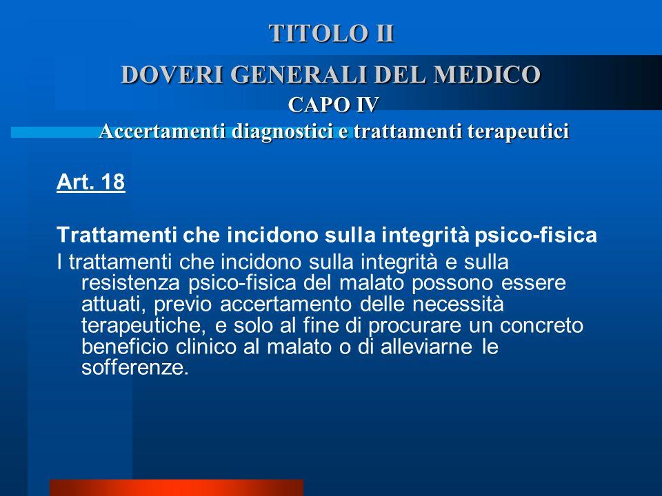 TITOLO II DOVERI GENERALI DEL MEDICO CAPO IV Accertamenti diagnostici e trattamenti terapeutici Art. 18 Trattamenti che incidono sulla integrità psic