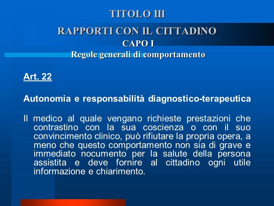 TITOLO III RAPPORTI CON IL CITTADINO CAPO I Regole generali di comportamento Art. 22 Autonomia e responsabilità diagnostico-terapeutica  Il medico a