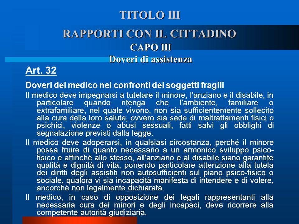 TITOLO III RAPPORTI CON IL CITTADINO CAPO III Doveri di assistenza Art. 32 Doveri del medico nei confronti dei soggetti fragili Il medico deve impeg