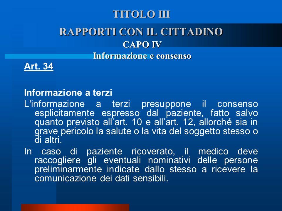 TITOLO III RAPPORTI CON IL CITTADINO CAPO IV Informazione e consenso Art. 34 Informazione a terzi  L'informazione a terzi presuppone il consenso esp