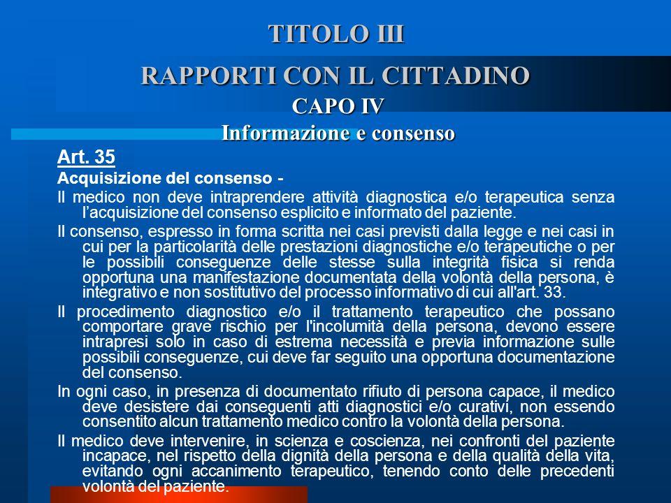 TITOLO III RAPPORTI CON IL CITTADINO CAPO IV Informazione e consenso Art. 35 Acquisizione del consenso - Il medico non deve intraprendere attività di
