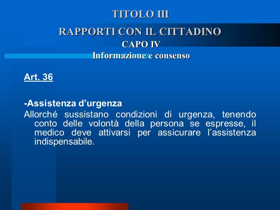 TITOLO III RAPPORTI CON IL CITTADINO CAPO IV Informazione e consenso Art. 36 -Assistenza durgenza  Allorché sussistano condizioni di urgenza, tenendo