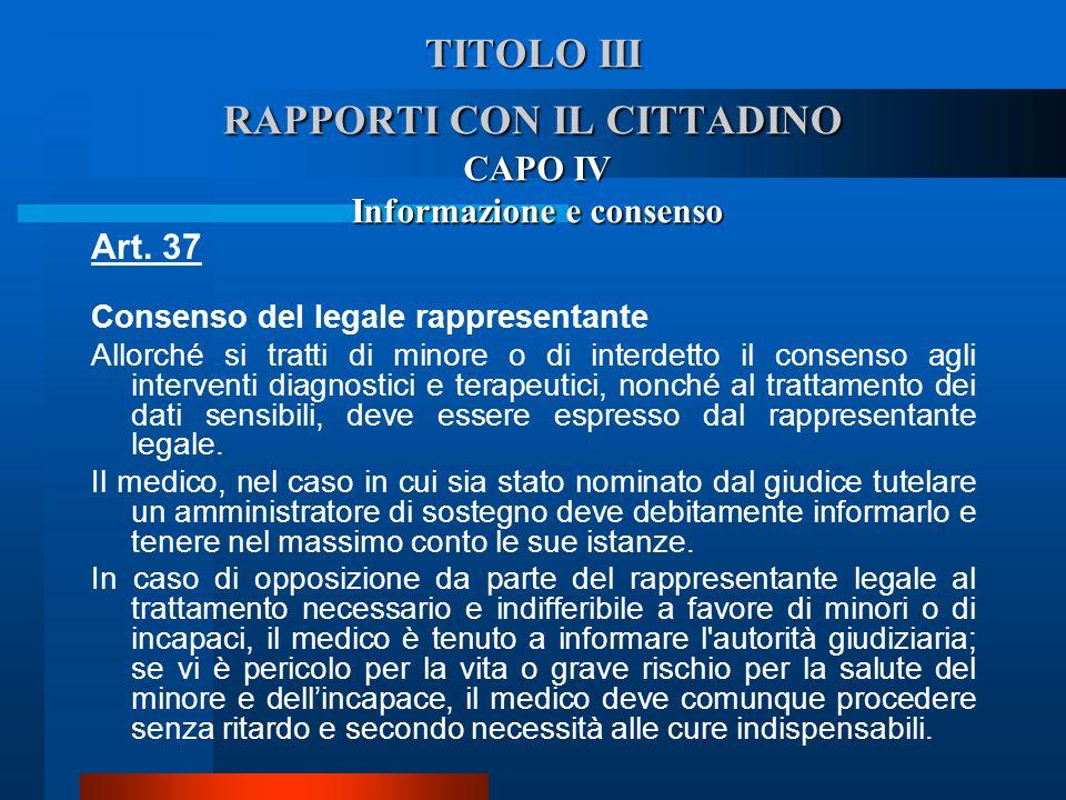 TITOLO III RAPPORTI CON IL CITTADINO CAPO IV Informazione e consenso Art. 37 Consenso del legale rappresentante  Allorché si tratti di minore o di i