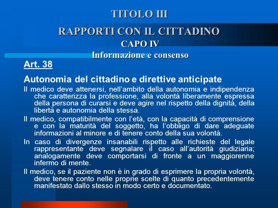 TITOLO III RAPPORTI CON IL CITTADINO CAPO IV Informazione e consenso Art. 38 Autonomia del cittadino e direttive anticipate  Il medico deve atteners