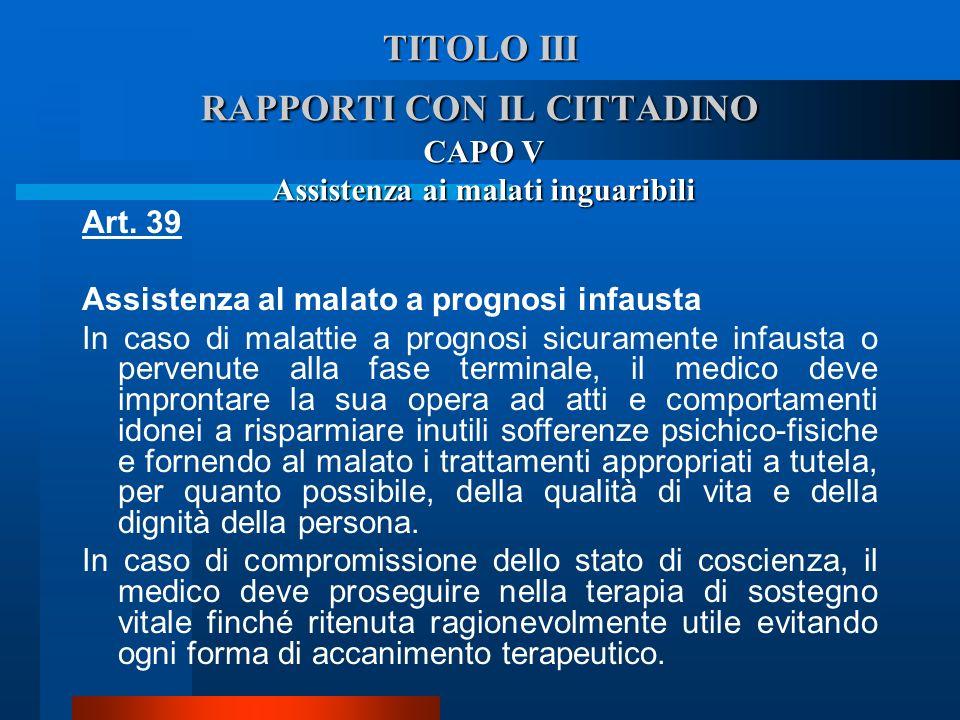 TITOLO III RAPPORTI CON IL CITTADINO CAPO V Assistenza ai malati inguaribili Art. 39 Assistenza al malato a prognosi infausta  In caso di malattie a