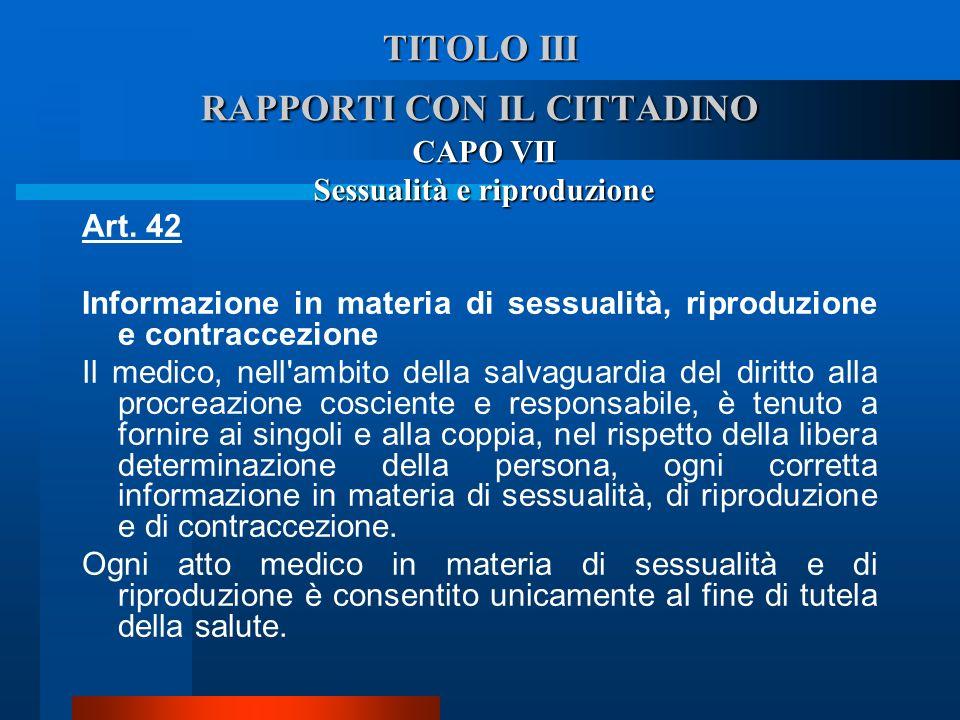 TITOLO III RAPPORTI CON IL CITTADINO CAPO VII Sessualità e riproduzione Art. 42 Informazione in materia di sessualità, riproduzione e contraccezione