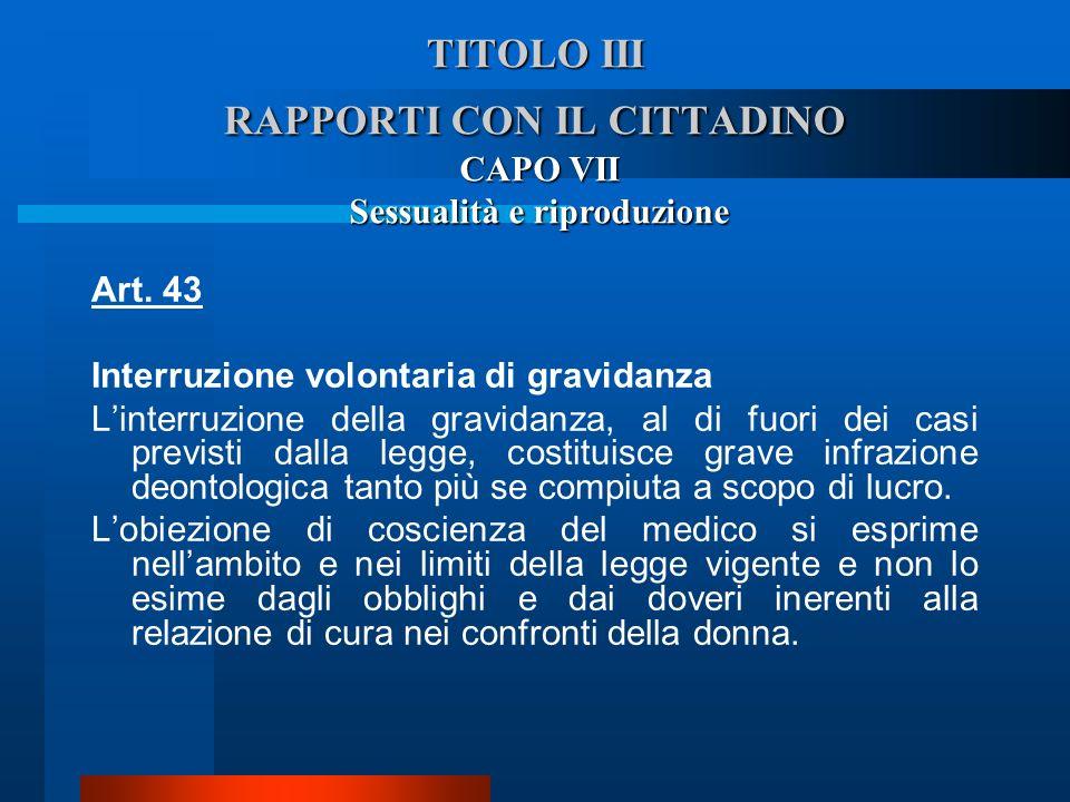 TITOLO III RAPPORTI CON IL CITTADINO CAPO VII Sessualità e riproduzione Art. 43 Interruzione volontaria di gravidanza  Linterruzione della gravidanz