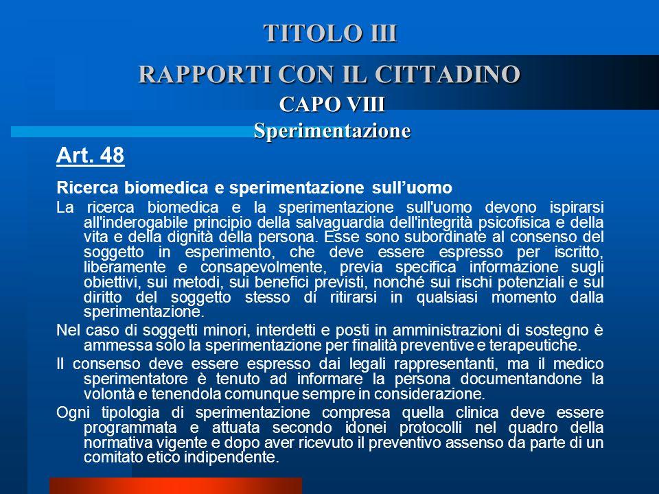 TITOLO III RAPPORTI CON IL CITTADINO CAPO VIII Sperimentazione Art. 48 Ricerca biomedica e sperimentazione sulluomo  La ricerca biomedica e la speri