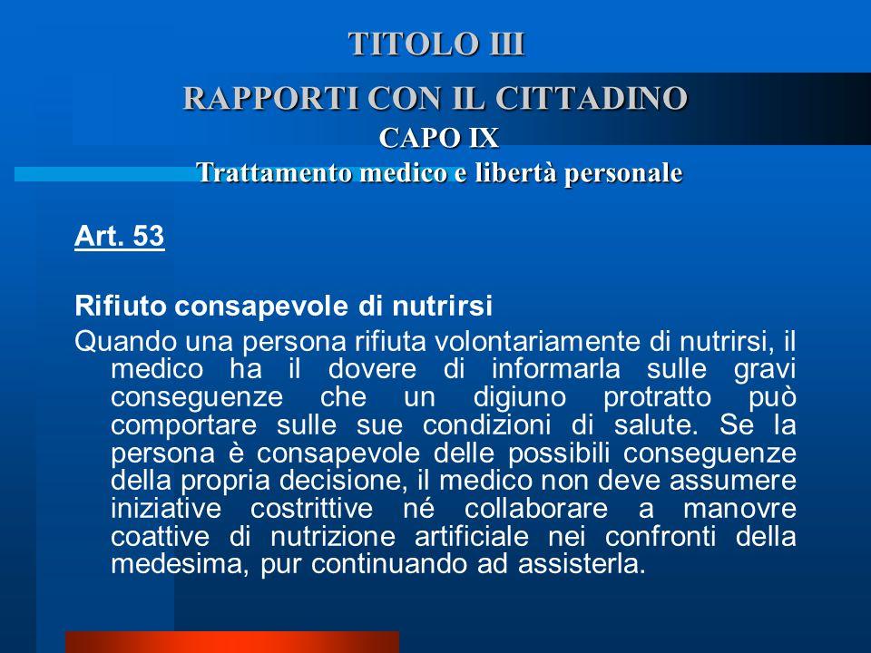TITOLO III RAPPORTI CON IL CITTADINO CAPO IX Trattamento medico e libertà personale Art. 53 Rifiuto consapevole di nutrirsi  Quando una persona rifi