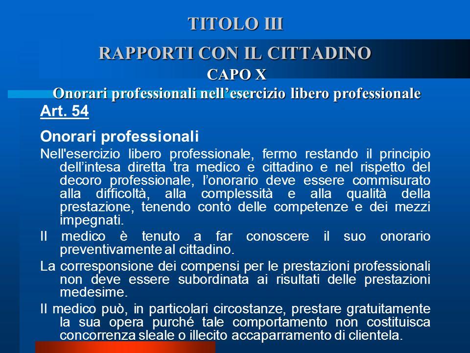 TITOLO III RAPPORTI CON IL CITTADINO CAPO X Onorari professionali nellesercizio libero professionale Art. 54 Onorari professionali  Nell'esercizio l