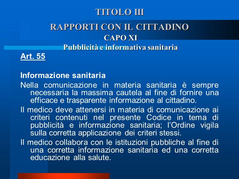 TITOLO III RAPPORTI CON IL CITTADINO CAPO XI Pubblicità e informativa sanitaria Art. 55 Informazione sanitaria  Nella comunicazione in materia sanit