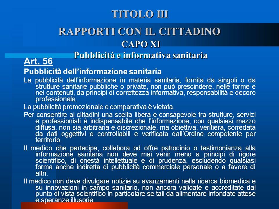 TITOLO III RAPPORTI CON IL CITTADINO CAPO XI Pubblicità e informativa sanitaria Art. 56 Pubblicità dellinformazione sanitaria  La pubblicità dellinf