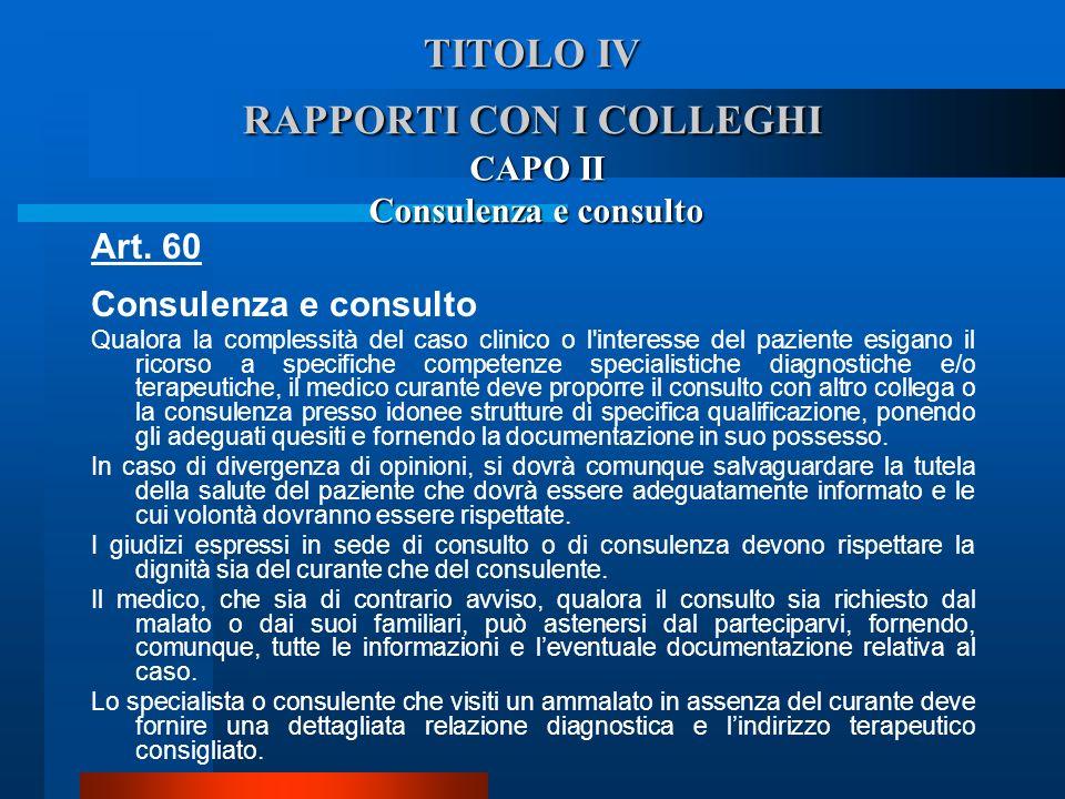 TITOLO IV RAPPORTI CON I COLLEGHI CAPO II Consulenza e consulto Art. 60 Consulenza e consulto  Qualora la complessità del caso clinico o l'interesse