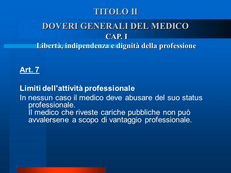 TITOLO II DOVERI GENERALI DEL MEDICO Art. 7 Limiti dell'attività professionale  In nessun caso il medico deve abusare del suo status professionale.