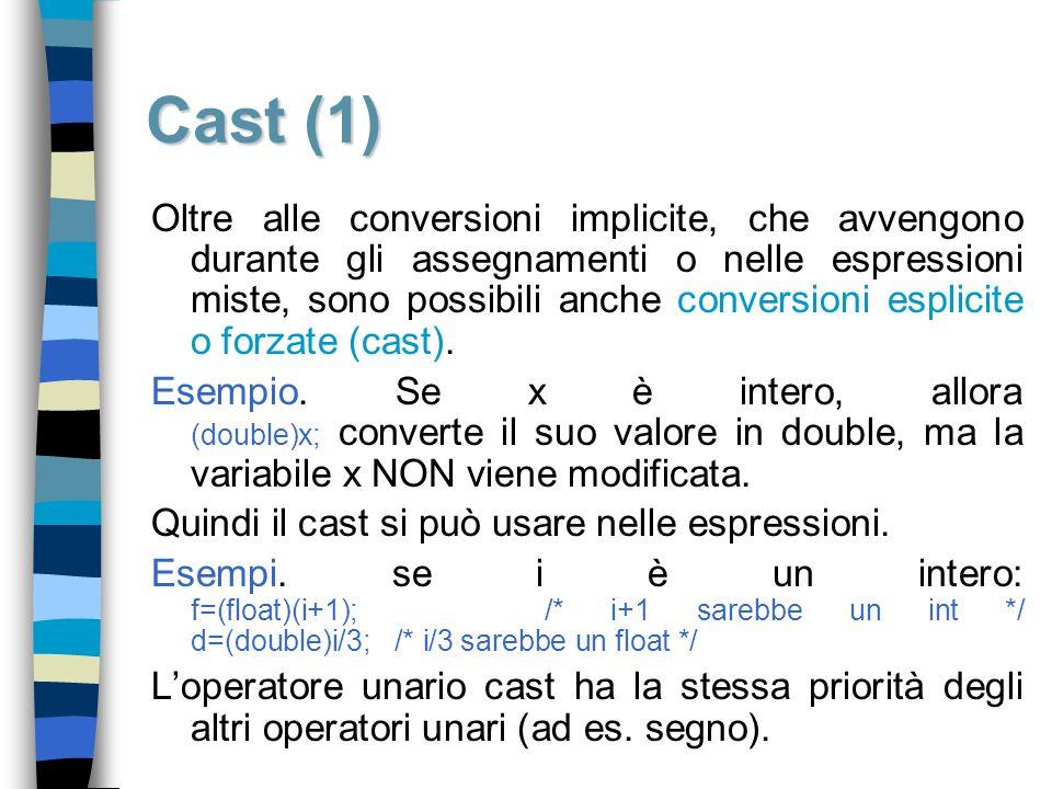 Cast (1) Oltre alle conversioni implicite, che avvengono durante gli assegnamenti o nelle espressioni miste, sono possibili anche conversioni esplicit