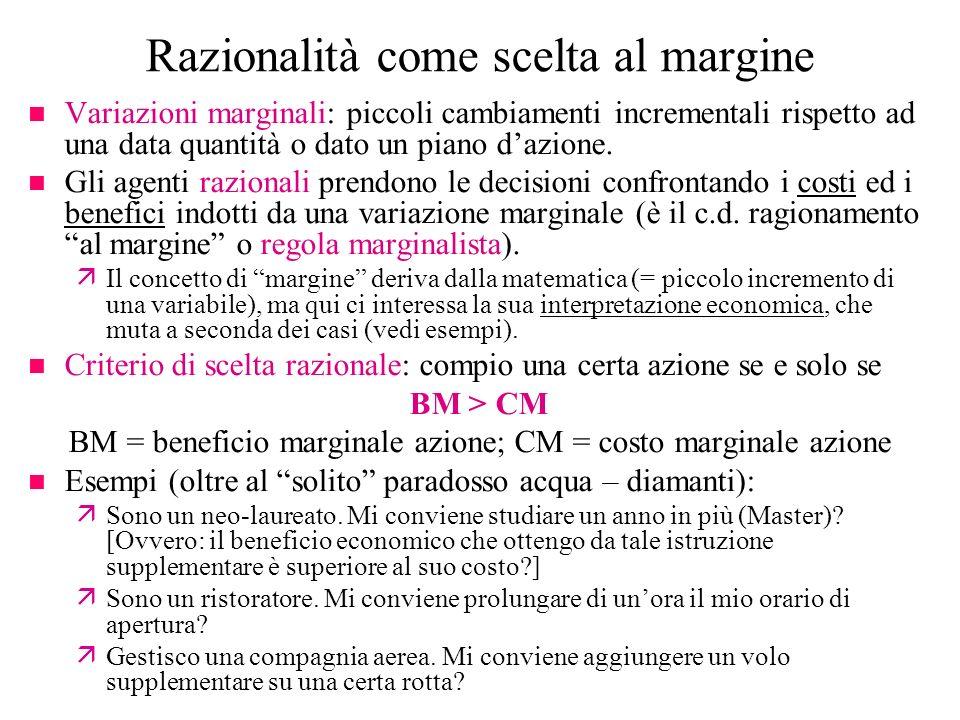 Razionalità come scelta al margine n Variazioni marginali: piccoli cambiamenti incrementali rispetto ad una data quantità o dato un piano dazione. n G