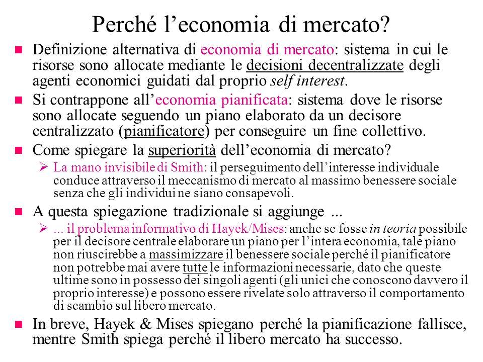 Perché leconomia di mercato? n Definizione alternativa di economia di mercato: sistema in cui le risorse sono allocate mediante le decisioni decentral